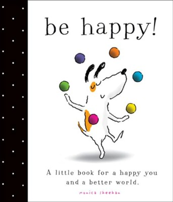 Be Happy!  -     By: Monica Sheehan     Illustrated By: Monica Sheehan