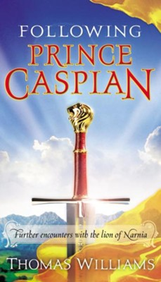 Following Prince Caspian: Further Encounters with the Lion of Narnia - eBook  -     By: Thomas Williams