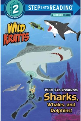 Wild Sea Creatures: Sharks, Whales and Dolphins! (Wild Kratts)  -     By: Chris Kratt, Martin Kratt