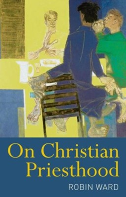 On Christian Priesthood  -     By: Robin Ward