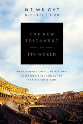 The New Testament in Its World: An Introduction to the  History, Literature, and Theology of the First Christians       -     By: N.T. Wright, Michael F. Bird