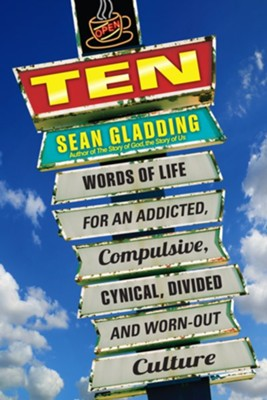 Ten: Words of Life for an Addicted, Compulsive, Cynical,Words of Life for an Addicted, Compulsive, Cynical, Divided and Worn-Out Culture - eBook  -     By: Sean Gladding