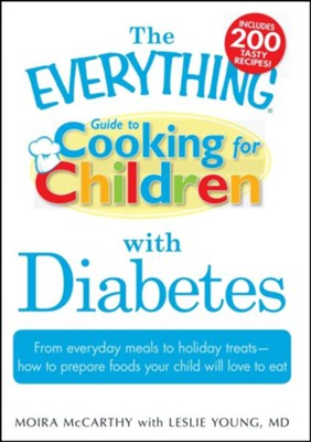 The Everything Guide to Cooking for Children with Diabetes  -     By: Moira McCarthy, Leslie Young