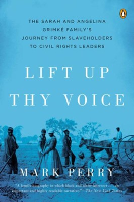 Lift Up Thy Voice: The Grimke Family's Journey from Slaveholders to Civil Rights Leaders - eBook  -