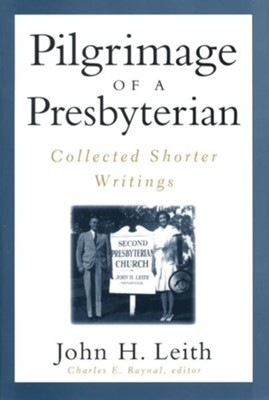 Pilgrimage of a Presbyterian: Collected Shorter Writings  -     Edited By: Charles Raynal     By: John H. Leith