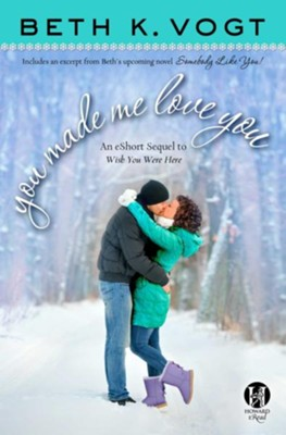 You Made Me Love You: an eShort Sequel to Wish You Were Here - eBook  -     By: Beth K. Vogt