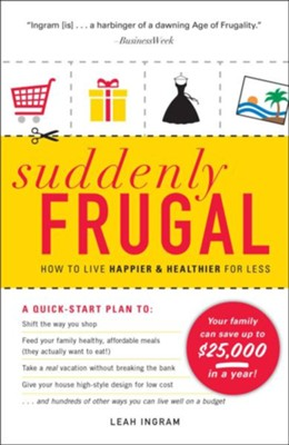 Suddenly Frugal: How to Live Happier and Healthier for Less  -     By: Leah Ingram