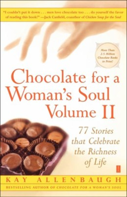 Chocolate for a Woman's Soul, Volume II: 77 Stories That Celebrate the Richness of Life  -     By: Kay Allenbaugh