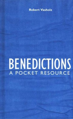 Benedictions: A Pocket Resource  -     By: Robert Vasholz, David B. Calhoun