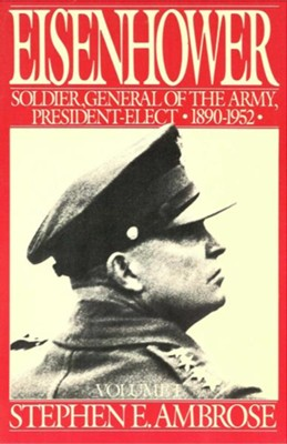 Eisenhower Volume I: Soldier, General of the Army, President-Elect, 1890-1952 - eBook  -     By: Stephen E. Ambrose