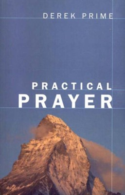 Practical Prayer   -     By: Derek Prime