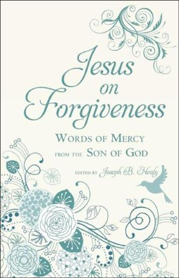 Jesus on Forgiveness: Words of Mercy from the Son of God  -     By: Joseph B. Healy