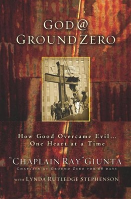 God @ Ground Zero: How Good Overcame Evil . . . One Heart at a Time - eBook  -     By: Ray Giunta