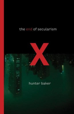 The End of Secularism  -     By: Hunter Baker