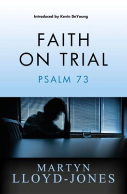 Faith on Trial - Psalm 73  -     By: Martyn Lloyd-Jones