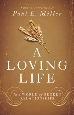 A Loving Life: In a World of Broken Relationships - eBook  -     By: Paul E. Miller