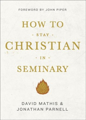 How to Stay Christian in Seminary - eBook  -     By: David Mathis, Jonathan Parnell, John Piper