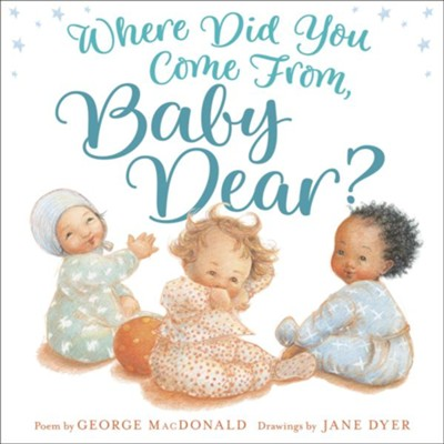 Where Did You Come from, Baby Dear?  -     By: George MacDonald