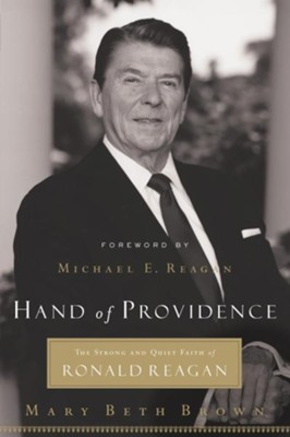 Hand of Providence: The Strong and Quiet Faith of Ronald Reagan - eBook  -     By: Mary Beth Brown