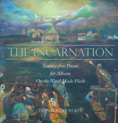 The Incarnation: Twenty-five Poems for Advent on the Word Made Flesh  -     By: Thomas Worth