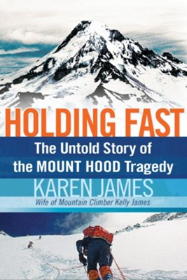 Holding Fast: The Untold Story of the Mount Hood Tragedy - eBook  -     By: Karen James
