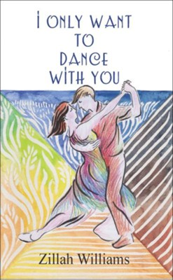I Only Want to Dance with You  -     By: Zillah Williams