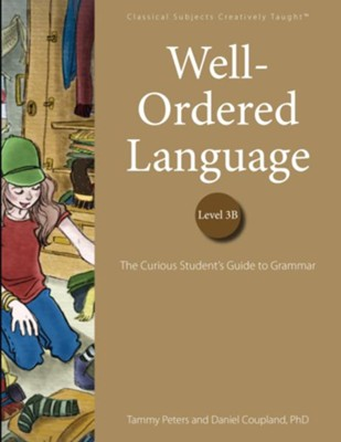 Well-Ordered Language Level 3B: The Curious Student's Guide to Grammar (Student Edition)  -     By: Tammy Peters, Daniel Coupland Ph.D.