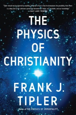 The Physics of Christianity  -     By: Frank J. Tipler