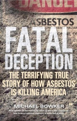 Fatal Deception: The Terrible Story of How Asbestos is Killing America  -     By: Michael Bowker