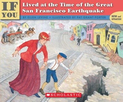 If You Lived at the Time of the Great San Francisco Earthquake    -     By: Ellen Levine     Illustrated By: Pat Grant Porter