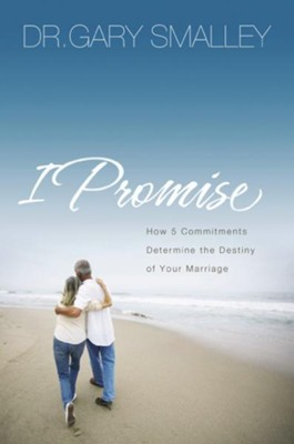 I Promise: How 5 Essential Commitments Determine the Destiny of Your Marriage - eBook  -     By: Dr. Gary Smalley