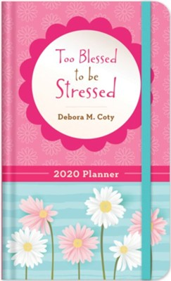 2020 Planner Too Blessed to be Stressed  -     By: Debora Coty