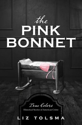 Pink Bonnet: True Colors: Historical Stories of Romance and American Crime  -     By: Liz Tolsma
