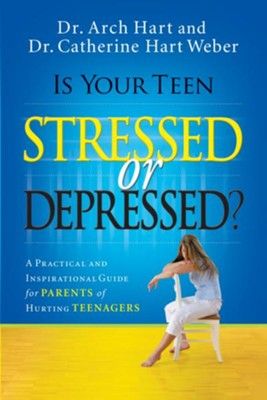 Is Your Teen Stressed or Depressed?: A Practical and Inspirational Guide for Parents of Hurting Teenagers - eBook  -     By: Dr. Archibald D. Hart, Dr. Catherine Hart Weber
