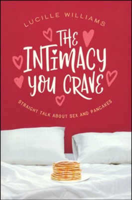 The Intimacy You Crave: Straight Talk about Sex and Pancakes  -     By: Lucille Williams