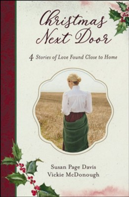 Christmas Next Door, 4 Stories of Love Found Close to Home  -     By: Susan Page Davis, Vickie McDonough