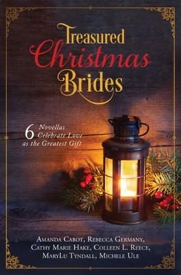 Treasured Christmas Brides, 6 Novellas Celebrate Love as the Greatest Gift  -     By: Amanda Cabot, Rebecca Germany, Cathy Hake