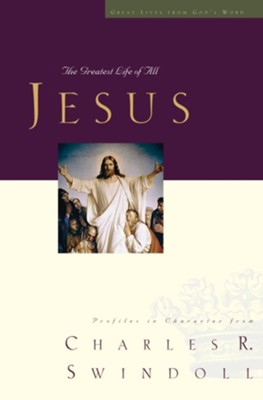 Jesus: The Greatest Life of All - eBook  -     By: Charles R. Swindoll