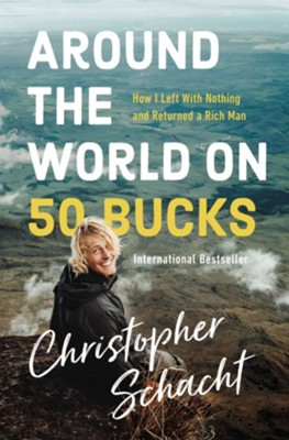 Around the World on 50 Bucks: How I Left with Nothing and Returned a Rich Man  -     By: Christopher Schacht