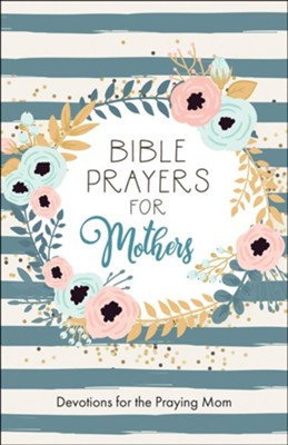 Bible Prayers for Mothers: Devotions for the Praying Mom  -     By: JoAnne Simmons, Ed Strauss