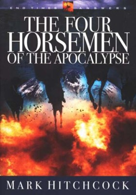 The Four Horsemen of the Apocalypse (End Times Answers-Book #7)  -     By: Mark Hitchcock