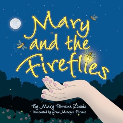 Mary and the Fireflies  -     Edited By: Nancy E. Williams     By: Mary Perrone Davis     Illustrated By: Grace Metzger Forrest