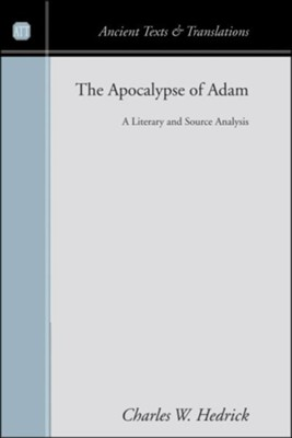 The Apocalypse of Adam: A Literary and Source Analysis  -     By: Charles W. Hedrick, Jr.