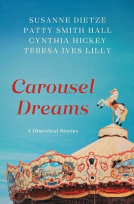 Carousel Dreams: 4 Stories from the Past  -     By: Susanne Dietze, Patty Smith Hall, Cynthia Hickey, Teresa Ives Lilly