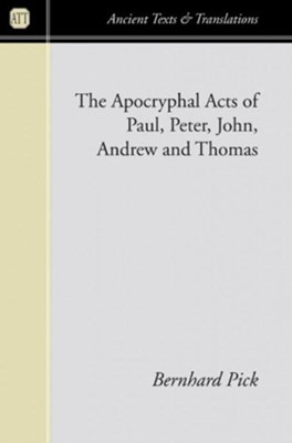 Apocryphal Acts of Paul, Peter, John, Andrew and Thomas  -     By: Bernhard Pick
