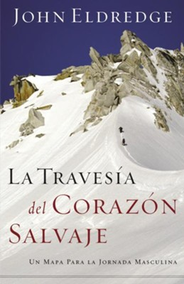 La Traves7a del Coraz3n Salvaje (The Way of the Heart) - eBook  -     By: John Eldredge