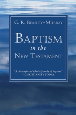 Baptism in the New Testament  -     By: G. R. Beasley-Murray