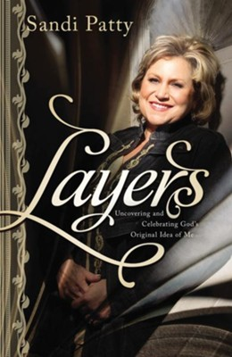 Layers: Uncovering and Celebrating God's Original Idea of Me - eBook  -     By: Sandi Patty