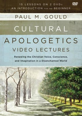 Cultural Apologetics Video Lectures: Renewing the Christian Voice, Conscience, and Imagination in a Disenchanted World  -     By: Paul M. Gould