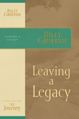 Leaving a Legacy: The Journey Study Series - eBook  -     By: Billy Graham